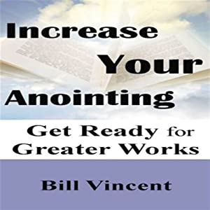 Increasing Your Anointing | [Bill Vincent]