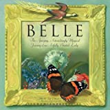 img - for Belle: The Amazing, Astonishing Magical Journey of an Artfully Painted Lady book / textbook / text book