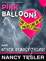 Pink Balloons and Other Deadly Things (Carrie Carlin Mysteries - Book One)