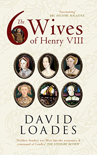 David Loades - The Six Wives of Henry VIII