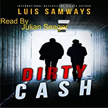 Dirty Cash Audiobook by Luis Samways Narrated by Julian Lee Seager