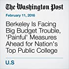 Berkeley Is Facing Big Budget Trouble, 'Painful' Measures Ahead for Nation's Top Public College Other von Nick Anderson Gesprochen von: Sam Scholl