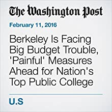 Berkeley Is Facing Big Budget Trouble, 'Painful' Measures Ahead for Nation's Top Public College Other by Nick Anderson Narrated by Sam Scholl