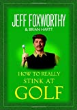 How To Really Stink At Golf (0345502787) by Foxworthy, Jeff