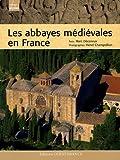 echange, troc Marc Déceneux - Les Abbayes Médiévales en France
