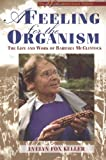 A Feeling for the Organism, 10th Aniversary Edittion: The Life and Work of Barbara McClintock (0805074589) by Keller, Evelyn Fox