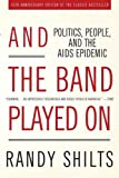 Image of And the Band Played On: Politics, People, and the AIDS Epidemic, 20th-Anniversary Edition