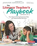 The Literacy Teachers Playbook, Grades K-2: Four Steps for Turning Assessment Data into Goal-Directed Instruction