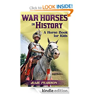 War Horses In History: A Horse Book For Kids About The Faithful Service Of Horses In Wars Throughout The Ages
