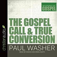 The Gospel Call and True Conversion: Recovering the Gospel   Livre audio Auteur(s) : Paul Washer Narrateur(s) : David Cochran Heath