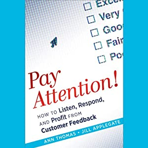 Pay Attention!: How to Listen, Respond, and Profit from Customer Feedback | [Ann Thomas, Jill Applegate]