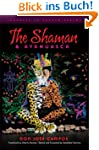 The Shaman and Ayahuasca: Journeys to...