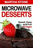 Microwave Desserts: Sweet, Easy and Fun for All Ages