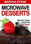 Microwave Desserts: Sweet, Easy and F...