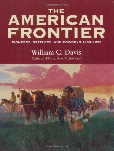 The American Frontier: Pioneers, Settlers, and Cowboys 1800-1899