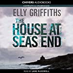 The House at Sea's End (       UNABRIDGED) by Elly Griffiths Narrated by Jane McDowell