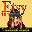 Etsy 101: Sell Your Crafts on Etsy, the DIY Marketplace for Handmade, Vintage, and Crafting Supplies Audiobook by Steve Weber Narrated by Shawn Motes