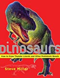 Steve Miller Dinosaurs: How to Draw Thunder Lizards and Other Prehistoric Beasts