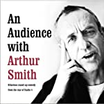 An Audience with Arthur Smith | Arthur Smith