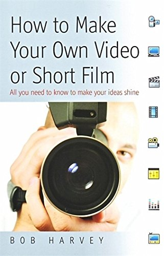 How to Make Your Own Video Or Short Film: All You Need to Know to Make Your Ideas Shine