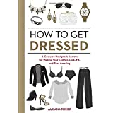 Buy How to Get Dressed: A Costume Designer's Secrets for Making Your Clothes Look, Fit, and Feel Amazing