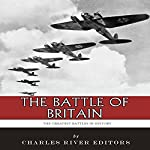 The Greatest Battles in History: The Battle of Britain |  Charles River Editors