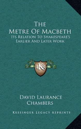 The Metre of Macbeth: Its Relation to Shakespeare's Earlier and Later Work