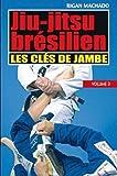 echange, troc Jiu-jitsu brésilien : vol. 3 - Clés de jambe