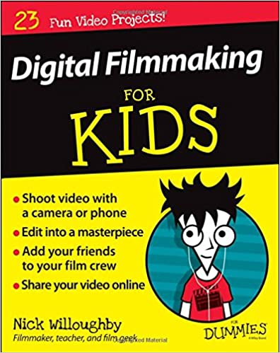 Digital Filmmaking For Kids For Dummies: Nick Willoughby: 9781119027409: Amazon.com: Books