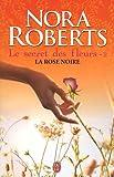 echange, troc Nora Roberts - Le secret des fleurs, Tome 2 : La rose noire