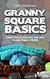 Read Crochet: GRANNY SQUARE BASICS: Learn How to Crochet and Join Granny Square Motifs on-line