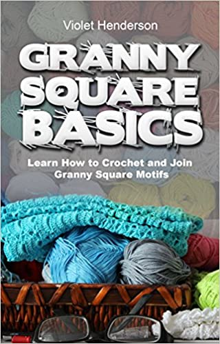 Crochet: GRANNY SQUARE BASICS: Learn How to Crochet and Join Granny Square Motifs
