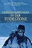 Grenzerfahrungen in der Todeszone - H�henbergsteigen hautnah: Erlebnisberichte von Extrembergsteigern wie Gerlinde Kaltenbrunner, von riskanten Expeditionen und 8000er Hochtouren