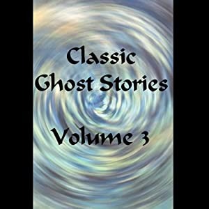 Classic Ghost Stories, Volume 3 Audiobook