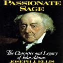 Passionate Sage: The Character and Legacy of John Adams (       UNABRIDGED) by Joseph J. Ellis Narrated by Tom Parker