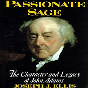 Passionate Sage: The Character and Legacy of John Adams | [Joseph J. Ellis]