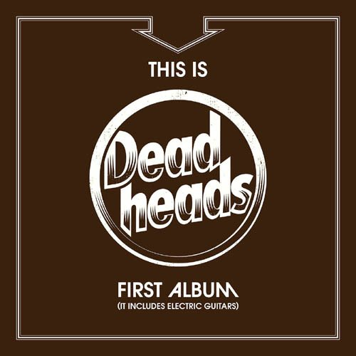 This Is The Deadheads First Album (It Includes Electric Guitars)