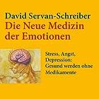 Die neue Medizin der Emotionen: Stress, Angst, Depression: Gesund werden ohne Medikamente (       ungekürzt) von David Servan-Schreiber Gesprochen von: Jürgen Holdorf