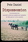 Dispossession: Discrimination against African American Farmers in the Age of Civil Rights (1469602016) by Daniel, Pete