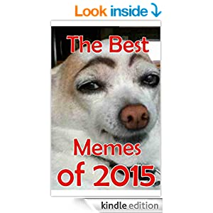 The Best Memes of 2015: A hilarious collection of the best, craziest
