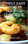 Simply Easy Chinese Seafood Cookbook