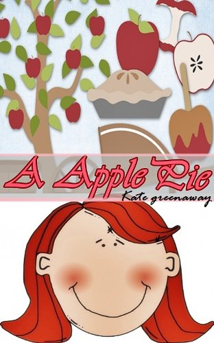 Kate Greenaway - A, APPLE PIE (Nursery Rhymes for Children in learning English Alphabets) [With Illustrated colorful pictures and Annotated Author's Bibliography and works]
