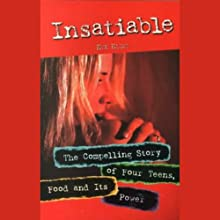 Insatiable: The Compelling Story of Four Teens, Food and Its Power (       UNABRIDGED) by Eve Eliot Narrated by Eliza Foss