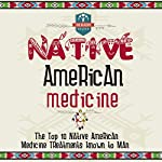 Native American Medicine: The Top 10 Native American Medicine Treatments Known to Man |  The Healthy Reader