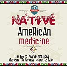 Native American Medicine: The Top 10 Native American Medicine Treatments Known to Man (       UNABRIDGED) by The Healthy Reader Narrated by Violet Meadow