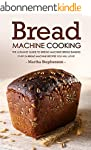 Bread Machine Cooking - The Ultimate...