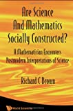 Are Science And Mathematics Socially Constructed?: A Mathematician Encounters Postmodern Interpretations of Science (Nonlinear Science)