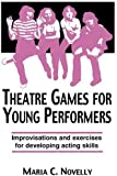 Theatre Games For Young Performers: Improvisations And Exercises For Developing Acting Skills