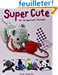 Super Cute: 25 Amigurumi Animals