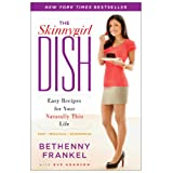 The Skinnygirl Dish: Easy Recipes for Your Naturally Thin Lifeby Bethenny Frankel